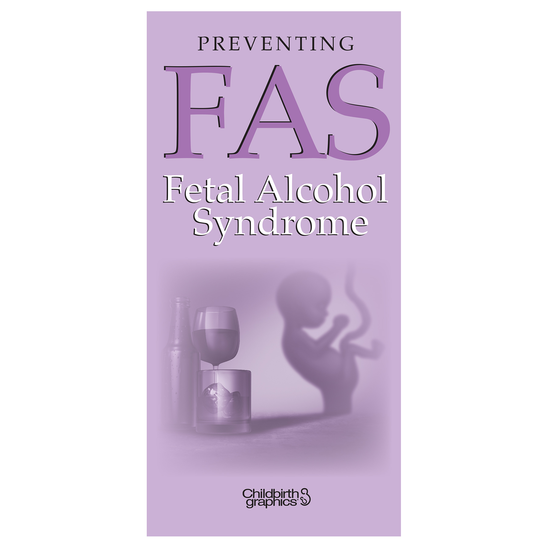 Preventing Fetal Alcohol Syndrome (FAS) 2-color illustrated pamphlet cover shown, message that no amount of alcohol is safe for mother or baby, Childbirth Graphics, 38612