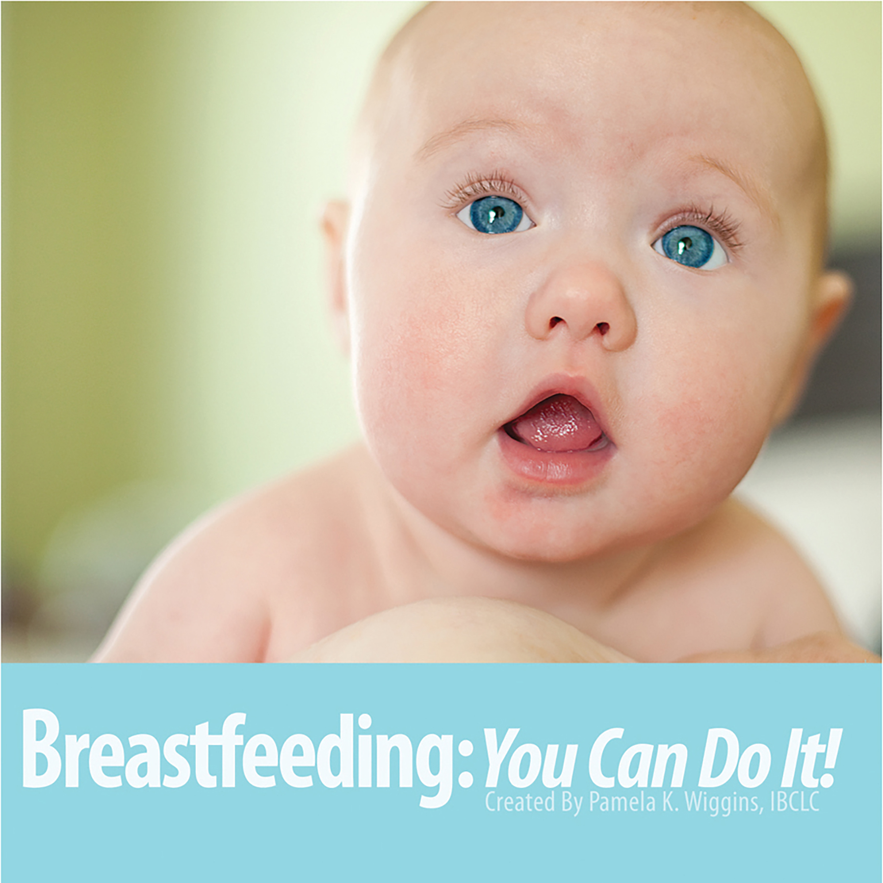 Breastfeeding You Can Do It DVD cover closeup of blue-eyed baby mouth open, Childbirth Graphics, 47949