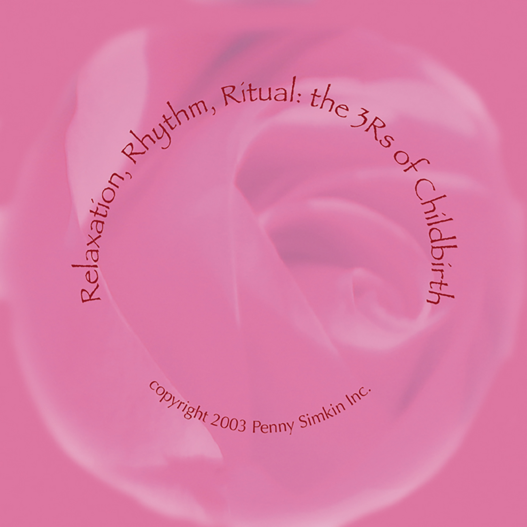 Relaxation Rhythm Ritual 3 Rs of Childbirth Penny Simkin DVD cover, closeup of pink rose, Childbirth Graphics, 48136