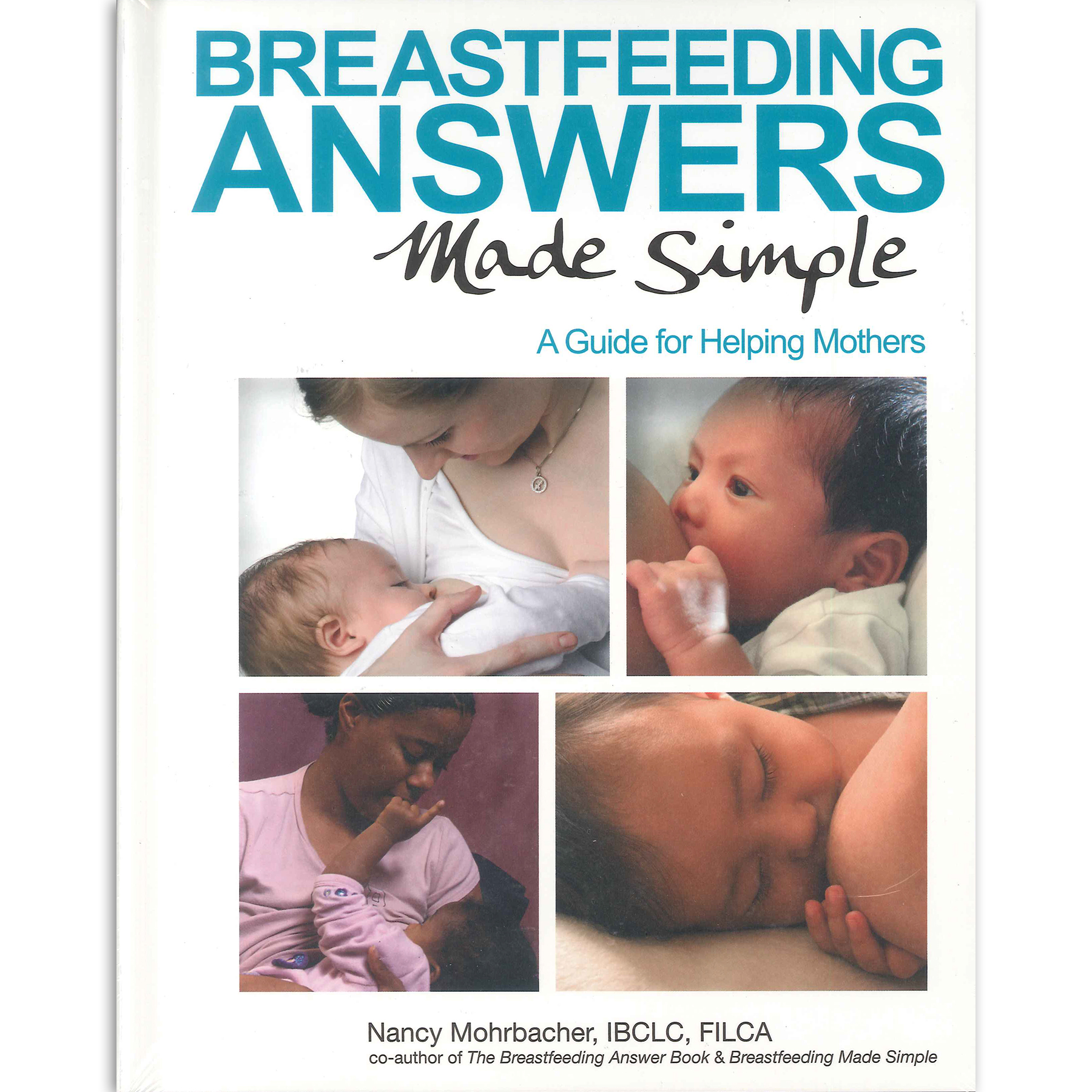 Breastfeeding Answers Made Simple Book, guide for helping mothers, 4 photos of moms breastfeeding, Childbirth Graphics, 50258