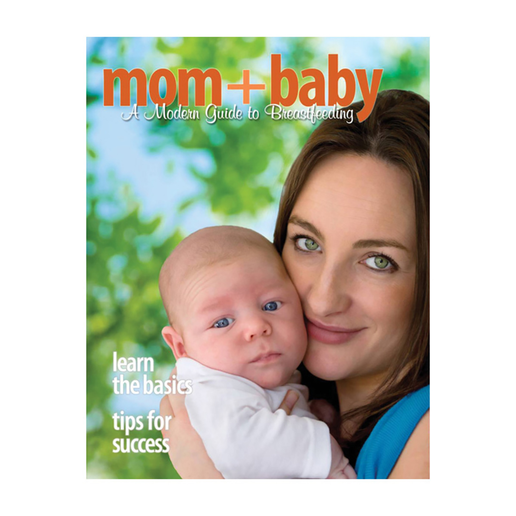 Mom+baby modern guide to breastfeeding book cover closeup of mom holding baby next to face, Childbirth Graphics, 50292