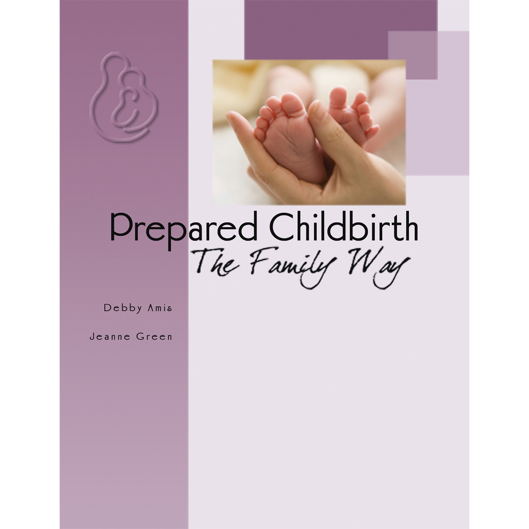 Prepared Childbirth The Family Way pregnancy through postpartum cover, hand holding baby's feet, Childbirth Graphics, 51253
